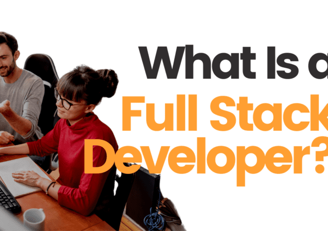 What Is a Full Stack Developer?
